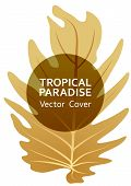Tropical Paradise Gold Leaf Vector Template. Cool Floral A4 Page Design. Exotic Tropic Plant Leaf Ve poster