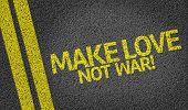 Make Love, Not War! written on the road