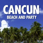Cancun, beach and party written on a beautiful beach background
