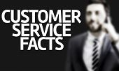 Business man with the text Customer Service Facts in a concept image