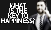 Business man with the text What Is The Key to Happiness? in a concept image