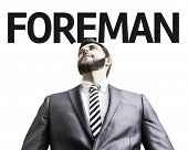 Business man with the text Foreman in a concept image