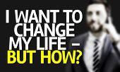 picture of past future  - Business man with the text I Want To Change My Life  - JPG