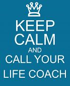 Keep Calm And Call Your Life Coach Blue Sign poster