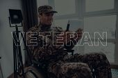 Military Veteran. Disabled Man In A Wheelchair. Man Sits In Front Of Window. Man Is Soldier. Soldier poster