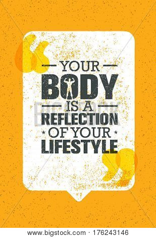 poster of Your Body Is A Reflection Of Your Lifestyle. Workout and Fitness Motivation Quote. Creative Vector Typography Grunge Inspiring Poster Concept