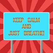 Conceptual Hand Writing Showing Keep Calm And Just Breathe. Business Photo Text Take A Break To Over poster