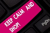 Conceptual Hand Writing Showing Keep Calm And Shop. Business Photo Text Relax Leisure Time Relaxing  poster
