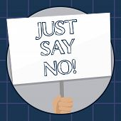 Conceptual Hand Writing Showing Just Say No. Business Photo Text Do Not Be Afraid Of Giving Negative poster