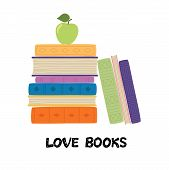 Love Books. Stack Of Books With Apple. Pile Of Books Vector Illustration. Icon Stack Of Books In Fla poster