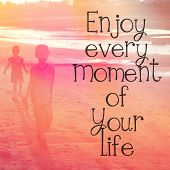 Inspirational Typographic Quote - enjoy every moment of your life