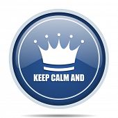 Keep calm and blue round web icon. Circle isolated internet button for webdesign and smartphone appl poster