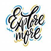 Explore More Phrase. Hand Drawn Brush Style Modern Calligraphy. Vector Illustration Of Handwritten L poster