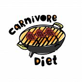 Concept Of Carnivore, All-meat Diet. Hand Drawn Bbq Stove With Hand-lettered Words Carnivore Diet An poster