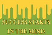 Word Writing Text Success Starts In The Mind. Business Concept For Set Your Mind To Positivity It Ca poster