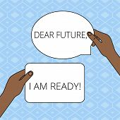 Writing Note Showing Dear Future I Am Ready. Business Photo Showcasing Confident To Move Ahead Or To poster