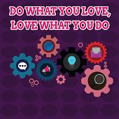 Text Sign Showing Do What You Love Love What You Do. Conceptual Photo Pursue Your Dreams Or Passions poster