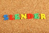 Slender word on cork board background