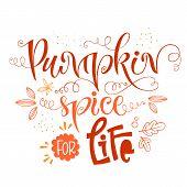 Pumpkin Spice For Life - Quote. Autumn Pumpkin Spice Season Handdrawn Lettering Phrase. Vector Calli poster