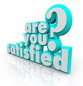 The question Are You Satisfied? in 3d letters and words to illustrate the feeling of being pleased,