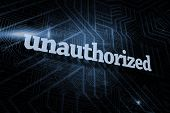 The word unauthorized against futuristic black and blue background