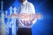 Businessman presenting the word phishing against shiny arrows pointing up