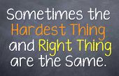 image of motivational  - Motivational Saying that you find out the hardest and the right thing are the same - JPG