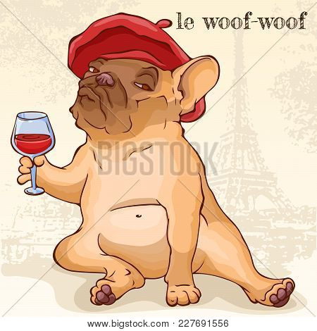 poster of French Bulldog In Red Beret Sitting With A Glass Of Red Wine Front Of Eiffel Tower. Cartoon Vector C