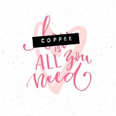 Coffee Is All You Need. Funny Quote With The Word Love Covered With Embossed Tape. Brush Calligraphy poster
