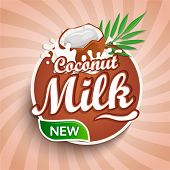 Logo, Label Of Fresh Coconut Milk On Sunburst Background. Milky Splashing With Drops From Falling De poster