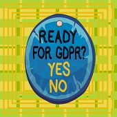 Text Sign Showing Ready For Gdpr Question Yes No. Conceptual Photo Readiness General Data Protection poster
