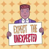 Conceptual Hand Writing Showing Expect The Unexpected. Business Photo Text Anything Can Happen Consi poster