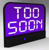 image of premature  - Too Soon Clock Showing Premature Or Ahead Of Time - JPG