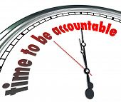 Time to Be Accountable words on a clock to illustrate need to be responsible and accept or claim ownership for your actions or work
