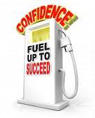 Confidence Fuel Up to Succeed gas pump symbolizes the need to shore up your confident attitude to ov