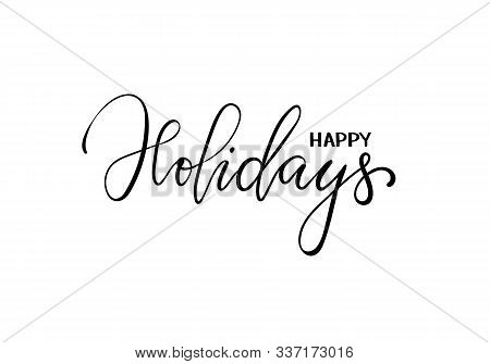 poster of Happy Holidays. Hand Drawn Creative Calligraphy, Brush Pen Lettering. Design Holiday Greeting Cards