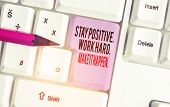 Handwriting Text Writing Stay Positive Work Hard Make It Happen. Concept Meaning Inspiration Motivat poster