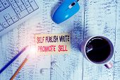 Conceptual Hand Writing Showing Self Publish Write Promote Sell. Business Photo Text Auto Promotion  poster