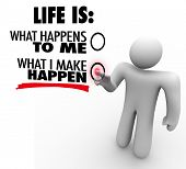 A man decides that life is what he makes happen, choosing to take charge and initiative to be succes