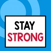 Conceptual Hand Writing Showing Stay Strong. Business Photo Text Have A Clarity And Never Give Up Wi poster
