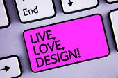 Handwriting Text Live, Love, Design Motivational Call. Concept Meaning Exist Tenderness Create Passi poster