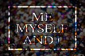 Text Sign Showing Me Myself And I. Conceptual Photo Selfish Self-independent Taking Responsibility O poster