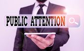 Conceptual Hand Writing Showing Public Attention. Business Photo Showcasing The Attention Or Focus O poster