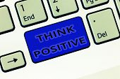 Handwriting Text Think Positive. Concept Meaning The Tendency To Be Positive Or Optimistic In Attitu poster