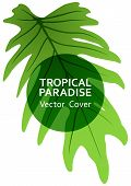 Tropical Paradise Leaf Vector Cover Template. Cool Floral A4 Design. Exotic Tropic Plant Leaf Vector poster