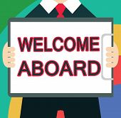 Text Sign Showing Welcome Aboard. Conceptual Photo Expression Of Greetings To A Person Whose Arrived poster