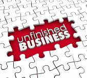 Unfinished Business words hole puzzle work undone needs to be completed finished
