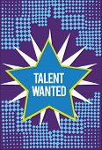 Text Sign Showing Talent Wanted. Conceptual Photo Hiring For Specific Skills Need Of Job Position Va poster