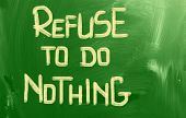Refuse To Do Nothing Concept