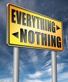 everything or nothing win or lose taking risks success or failure want it all inclusive or nothing   poster